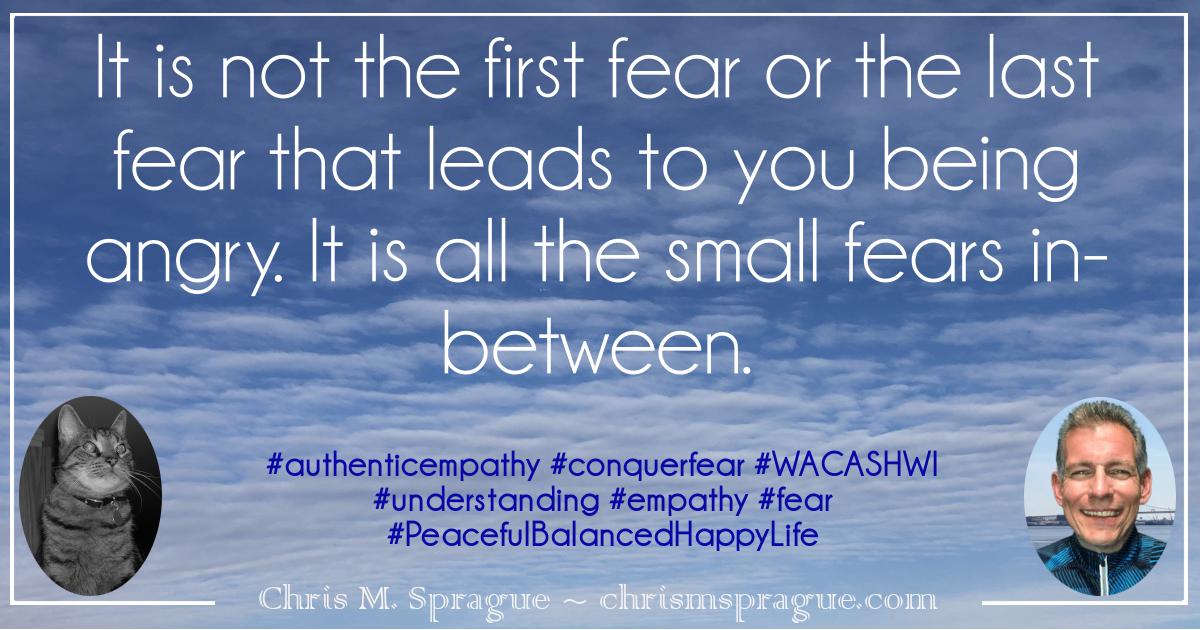 Do small fears build up and manifest themselves as anger in you?