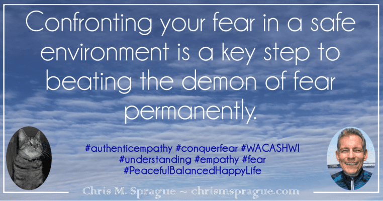 A safe environment is a key step to beating the demon of fear permanently.
