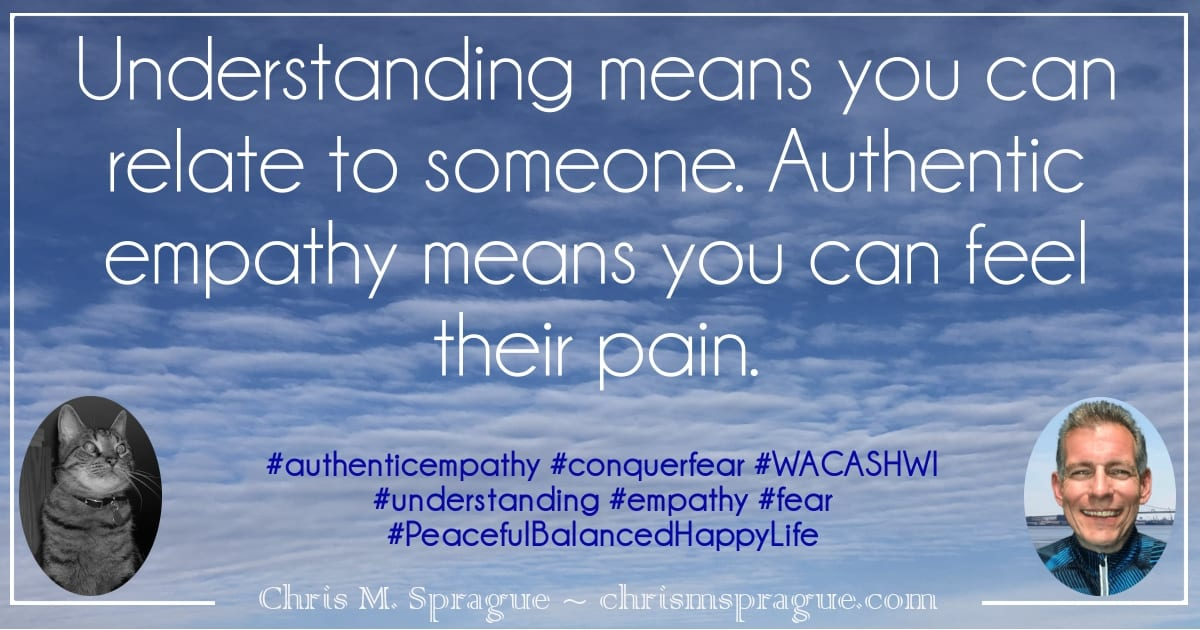 WACASHWI Understanding means you can relate to someone. Authentic empathy means you can feel their pain.