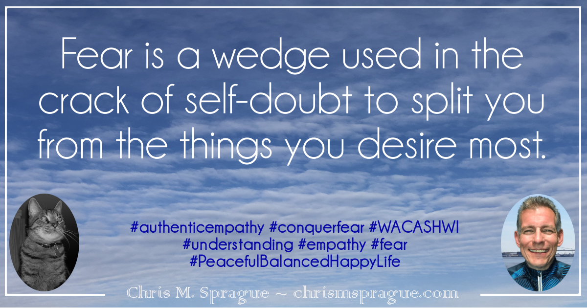 Stop fear from being a wedge that drives open a crack caused by self-doubt.